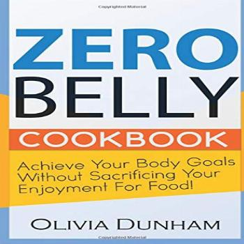 Zero Belly Cookbook: Achieve your body goals without