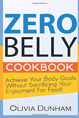 Zero Belly Cookbook Achieve your body goals without